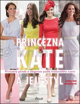 Caroline Jonesová: Princezna Kate a její styl - Přirozený půvab a elegance podle královského vzoru cena od 47 Kč