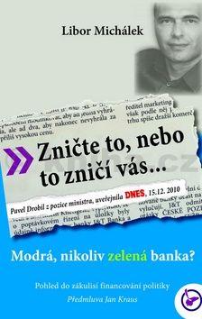 Libor Michálek: Zničte to, nebo to zničí vás... - Modrá, nikoli zelená banka? cena od 102 Kč
