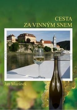 Jan Mazánek: Cesta za vinným snem cena od 132 Kč