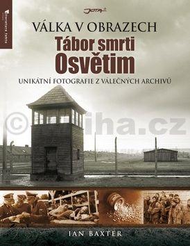 Ian Baxter: Tábor smrti Osvětim - Válka v obrazech cena od 0 Kč