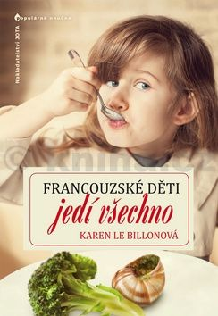 Karen Le Billon: Francouzské děti jedí všechno cena od 73 Kč