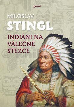 Miloslav Stingl: Indiáni na válečné stezce cena od 229 Kč