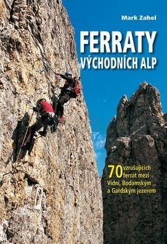 Mark Zahel: Ferraty Východních Alp - 70 vzrušujících ferrat mezi Vídní, Bodamským a Gardským jezerem cena od 255 Kč