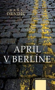 Daša Drndić: Apríl v Berlíne cena od 220 Kč