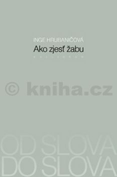 Inge Hrubaničová: Ako zjesť žabu cena od 168 Kč