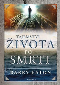 Barry Eaton: Tajemství života po smrti cena od 237 Kč