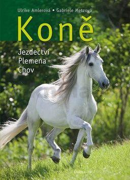 Ulrike Amlerová, Gabriele Metzová: Koně - jezdectví, plemena, chov cena od 479 Kč