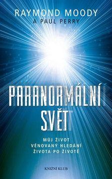 Raymond A. Moody, Paul Perry: Paranormální svět. Můj život věnovaný hledání života po životě cena od 23 Kč
