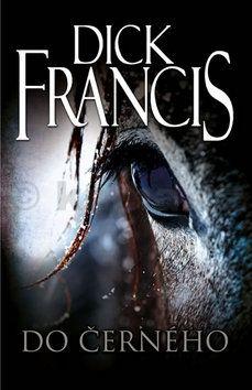 Dick Francis: Do černého cena od 152 Kč