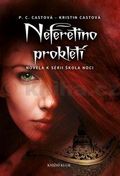 Kristin Castová, Phyllis C. Cast: Škola noci: Neferetino prokletí cena od 143 Kč
