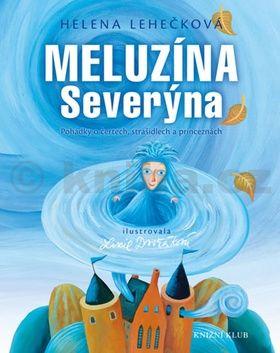 Helena Lehečková: Meluzína Severýna - Pohádky o čertech, strašidlech a princeznách cena od 159 Kč