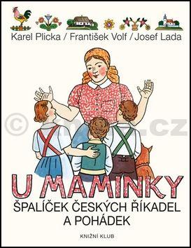 Karel Plicka, František Volf, Josef Lada: U maminky - Špalíček českých říkadel a pohádek cena od 215 Kč