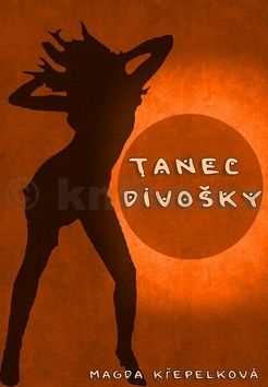 Magda Křepelková: Tanec divošky cena od 155 Kč