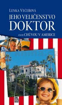Lenka Večeřová: Jeho Veličenstvo doktor aneb Chůvou v Americe cena od 137 Kč