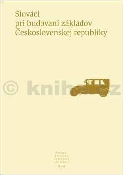Slováci pri budovaní základov Československej republiky - Kolektív autorov cena od 331 Kč