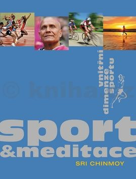 Sri Chinmoy: Sport a meditace - Vnitřní dimenze sportu cena od 187 Kč