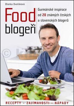 Blanka Dvořáková: Food blogeři - Gurmánské inspirace od 20 známých českých a slovenských blogerů cena od 221 Kč