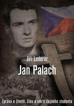 Jiří Lederer: Jan Palach - Zpráva o životě, činu a smrti českého studenta cena od 0 Kč