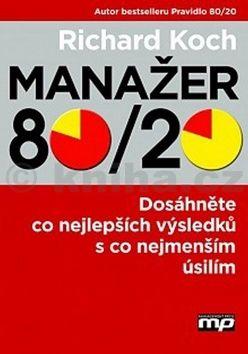 Richard Koch: Manažer 80/20 - Dosáhněte co nejlepších výsledků s co nejmenším úsilím cena od 278 Kč