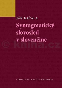 Ján Kačala: Syntagmatický slovosled v slovenčine cena od 209 Kč