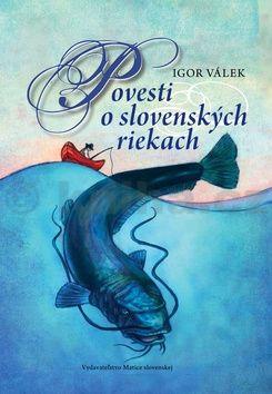 Igor Válek: Povesti o slovenských riekach cena od 181 Kč
