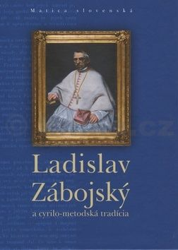 Ladislav Zábojský a cyrilo-metodská tradícia cena od 136 Kč