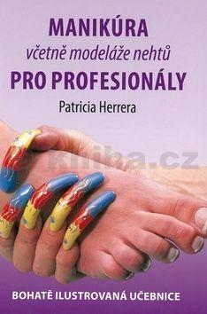 Patricia Herrera: Manikúra včetně modeláže nehtů pro profesionály cena od 296 Kč