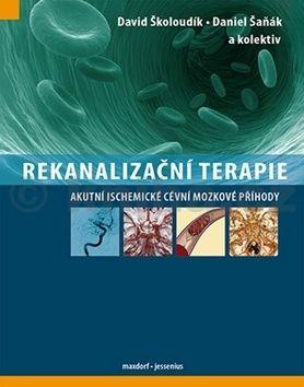 David Školoudík, Daniel Šaňák: Rekanalizační terapie akutní ischemické cévní mozkové příhody cena od 1238 Kč