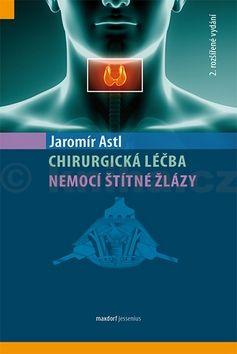 Jaromír Astl: Chirurgická léčba nemocí štítné žlázy cena od 434 Kč