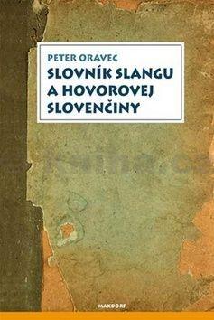 Oravec Peter: Slovník slangu a hovorovej slovenčiny cena od 257 Kč