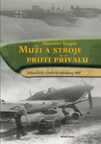 Miroslav Šnajdr: Muži a stroje proti přívalu - Stíhači RAF a Hitlerův blitzkrieg 1940 cena od 215 Kč