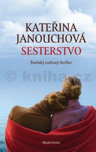 Kateřina Janouchová: Sesterstvo - Švédský rodinný thriler cena od 238 Kč