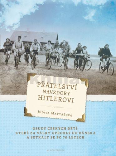 Judita Matyášová: Přátelství navzdory Hitlerovi cena od 157 Kč