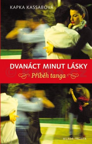 Kassabová Kapka: Dvanáct minut lásky - Příběh tanga cena od 99 Kč