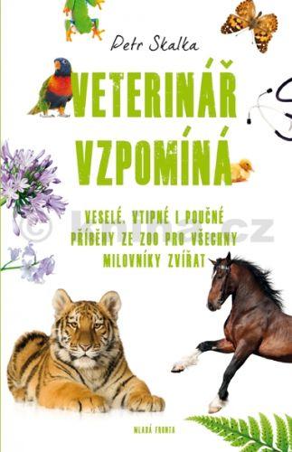 Petr Skalka: Veterinář vzpomíná - Veselé, vtipné i poučné příběhy ze ZOO pro všechny milovníky zvířat cena od 174 Kč