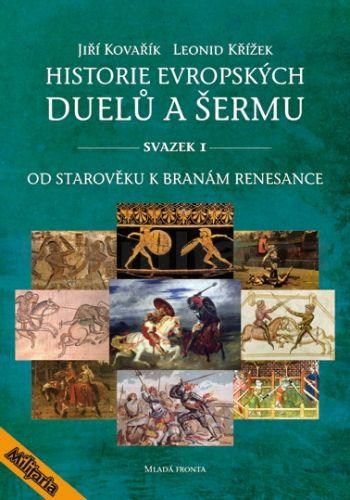 Jiří Kovařík, Leonid Křížek: Historie evropských duelů a šermu I - Od starověku k branám cena od 287 Kč