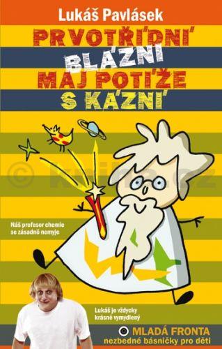 Lukáš Pavlásek: Prvotřídní blázni maj potíže s kázní cena od 127 Kč