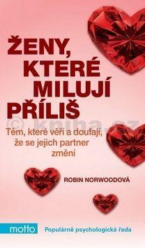 Robin Norwoodová: Ženy, které milují příliš cena od 219 Kč