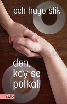 Petr Hugo Šlik: Den, kdy se potkali cena od 135 Kč