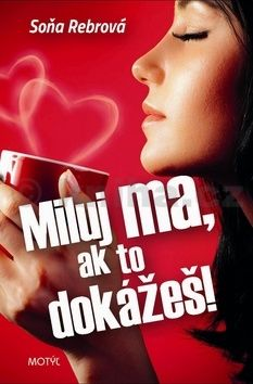 Soňa Rebrová: Miluj ma, ak to dokážeš! cena od 171 Kč