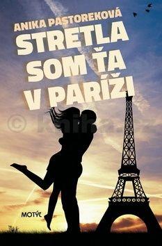 Anika Pastoreková: Stretla som ťa v Paríži cena od 171 Kč