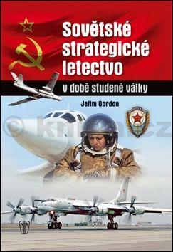 Jefim Gordon: Sovětské strategické letectvo v době studené války cena od 440 Kč
