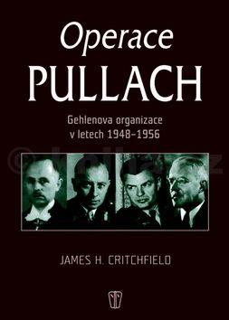 James Critchfield: Operace Pullach - Gehlenova organizace v letech 1948-1956 cena od 186 Kč