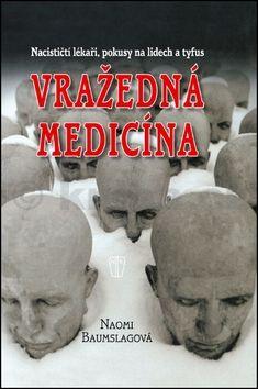 Baumslagová Naomi: Vražedná medicína - Nacističtí lékaři, pokusy na lidech a tyfus cena od 218 Kč