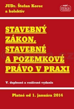 Štefan Korec: Stavebný zákon, stavebné a pozemkové právo v praxi platné od 1.1.2014 cena od 353 Kč