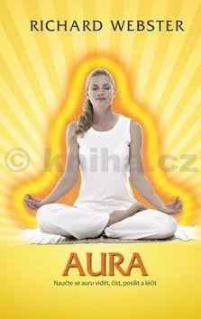 Richard Webster: Aura - Naučte se auru vidět, číst, posílit a léčit cena od 181 Kč