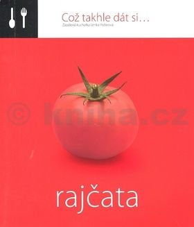 Lenka Požárová: Což takhle dát si... Rajčata cena od 138 Kč