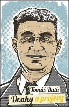 Tomáš Baťa: Úvahy a projevy cena od 237 Kč