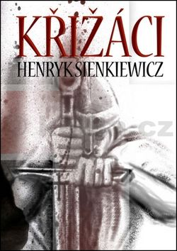 Henryk Sienkiewicz: Křižáci 1+2 cena od 337 Kč