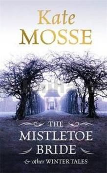 XXL obrazek Kate Mosse: The Mistletoe Bride and Other Winter Tales